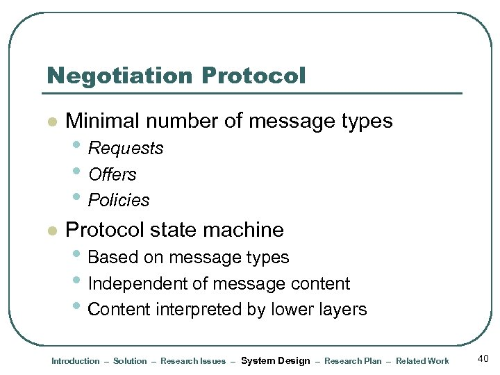 Negotiation Protocol l Minimal number of message types l Protocol state machine • Requests