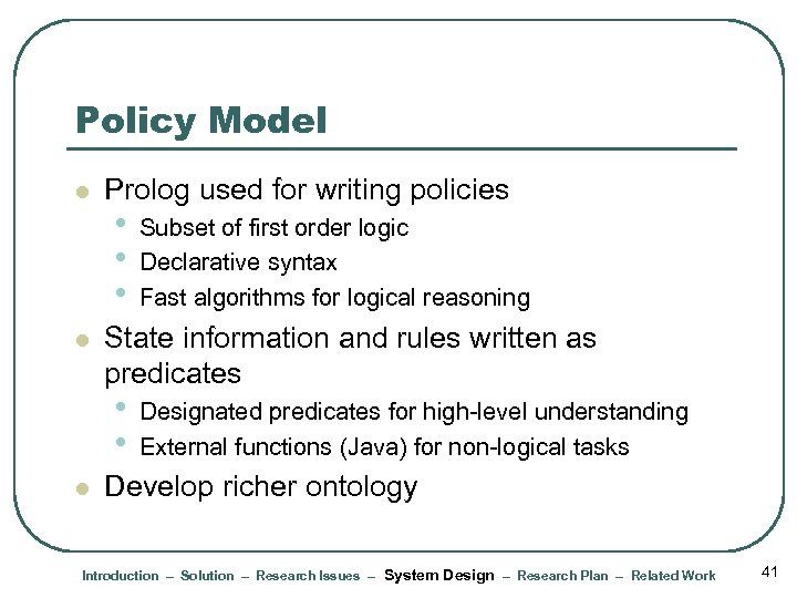 Policy Model l l Prolog used for writing policies • • • State information
