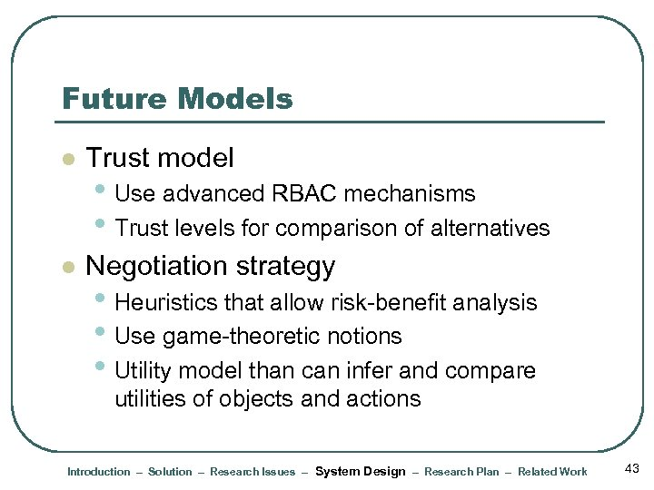 Future Models l Trust model l Negotiation strategy • Use advanced RBAC mechanisms •