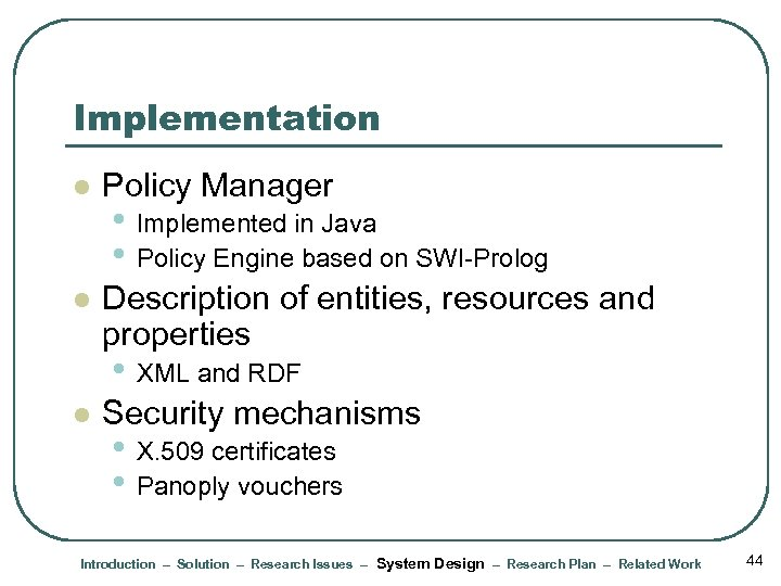 Implementation l Policy Manager l Description of entities, resources and properties • Implemented in
