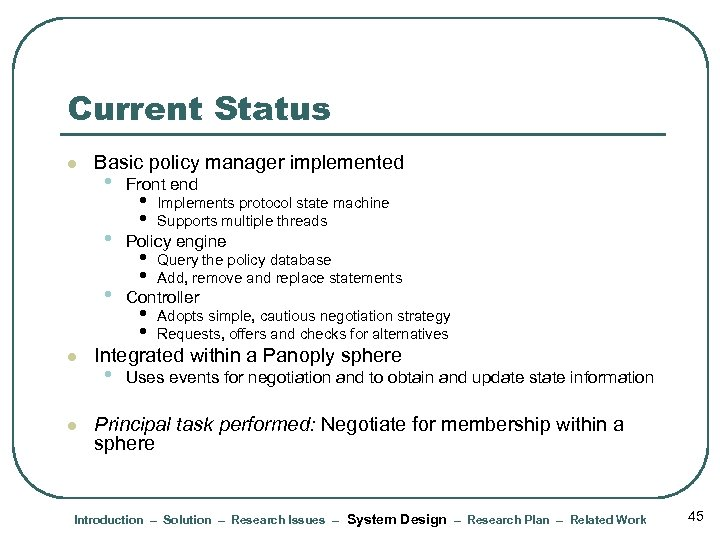 Current Status l Basic policy manager implemented Policy engine • l Front end •