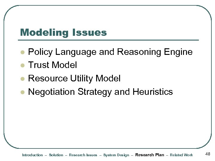 Modeling Issues l l Policy Language and Reasoning Engine Trust Model Resource Utility Model