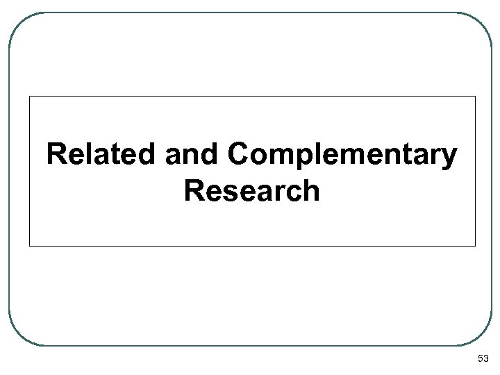 Related and Complementary Research 53