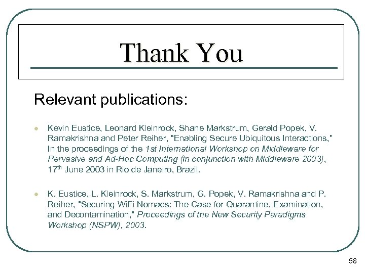 Thank You Relevant publications: l Kevin Eustice, Leonard Kleinrock, Shane Markstrum, Gerald Popek, V.