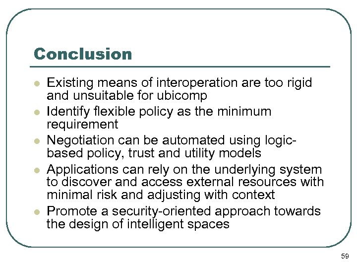 Conclusion l l l Existing means of interoperation are too rigid and unsuitable for
