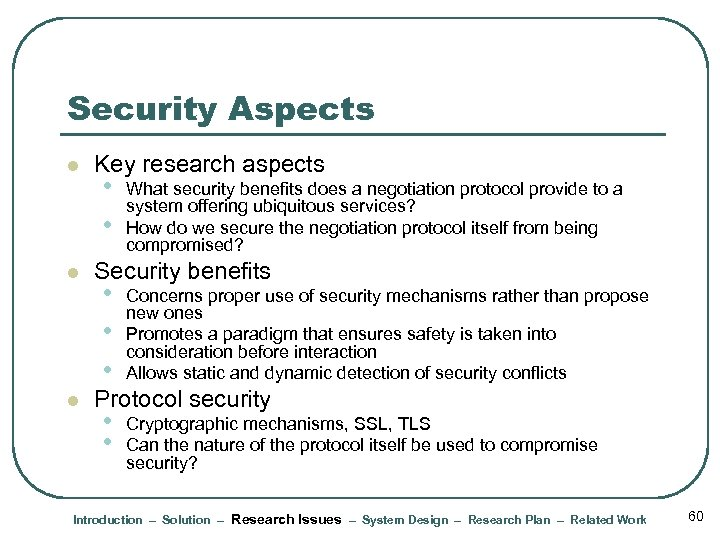Security Aspects l l l Key research aspects • • What security benefits does