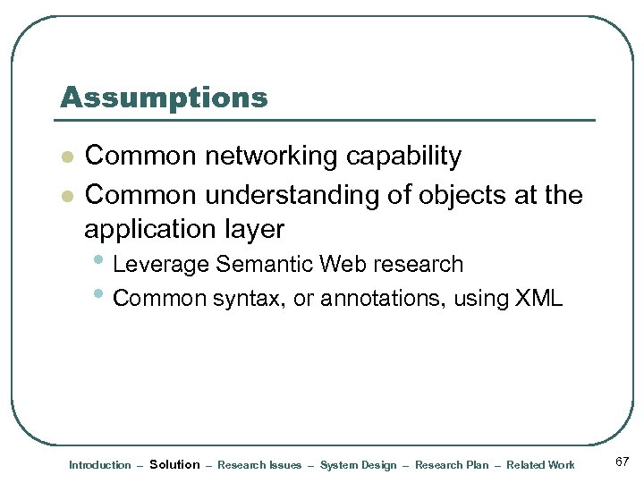 Assumptions l l Common networking capability Common understanding of objects at the application layer