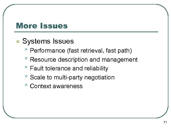 More Issues l Systems Issues • Performance (fast retrieval, fast path) • Resource description