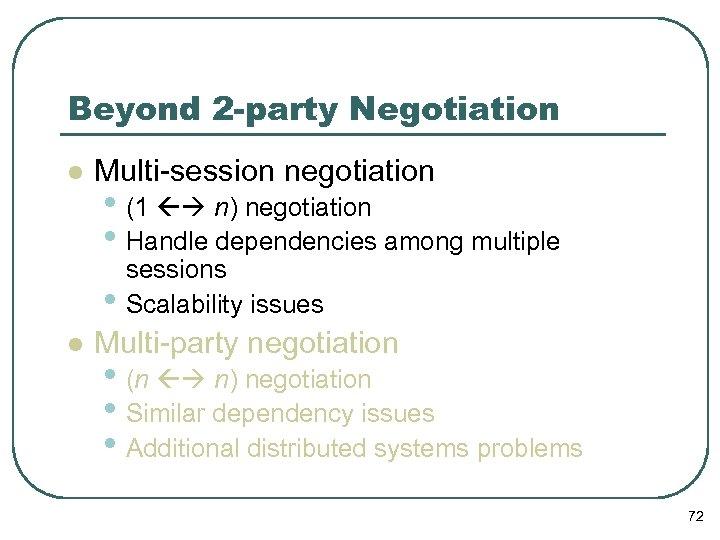 Beyond 2 -party Negotiation l Multi-session negotiation • (1 n) negotiation • Handle dependencies
