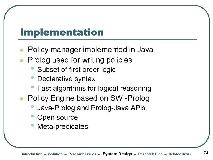 Implementation l Policy manager implemented in Java Prolog used for writing policies l Policy