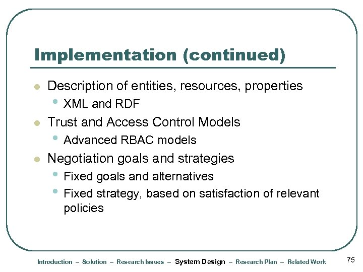 Implementation (continued) l Description of entities, resources, properties l Trust and Access Control Models