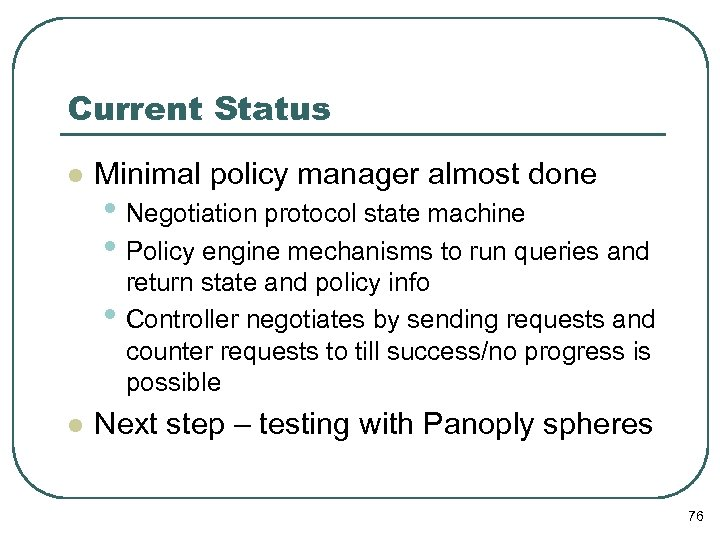 Current Status l Minimal policy manager almost done • Negotiation protocol state machine •