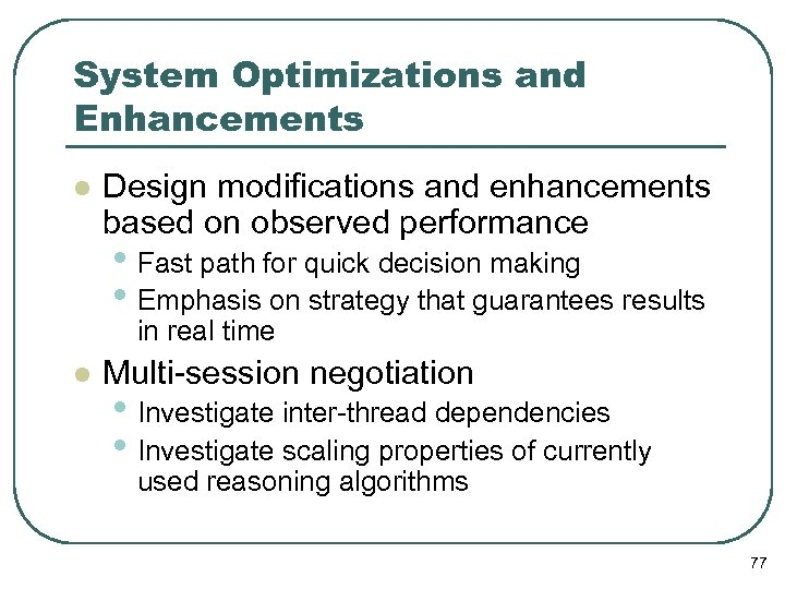 System Optimizations and Enhancements l Design modifications and enhancements based on observed performance •