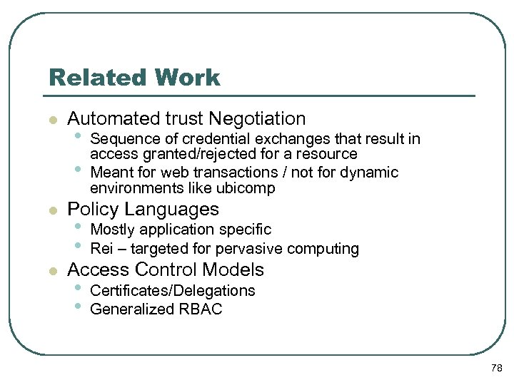 Related Work l l l Automated trust Negotiation • • Sequence of credential exchanges