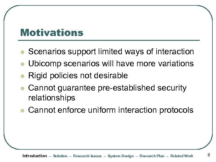 Motivations l l l Scenarios support limited ways of interaction Ubicomp scenarios will have