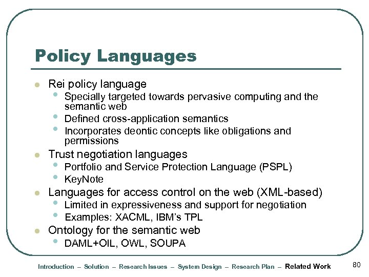 Policy Languages l l Rei policy language • • • Specially targeted towards pervasive