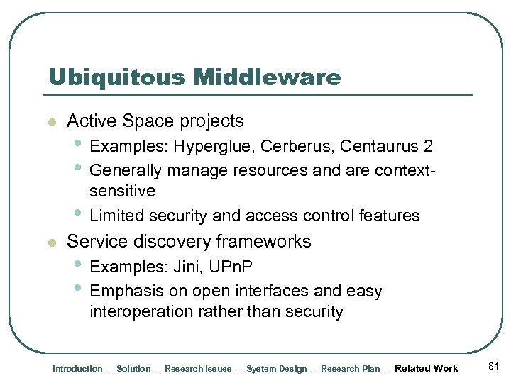 Ubiquitous Middleware l Active Space projects • Examples: Hyperglue, Cerberus, Centaurus 2 • Generally