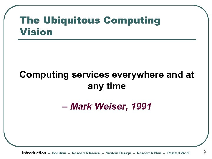 The Ubiquitous Computing Vision Computing services everywhere and at any time – Mark Weiser,