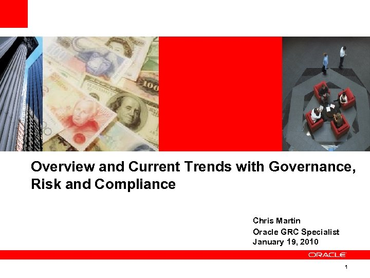 Overview and Current Trends with Governance, Risk and Compliance Chris Martin Oracle GRC Specialist