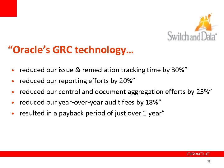 "Customer Proof Points ""Oracle's GRC technology… • reduced our issue & remediation tracking time"