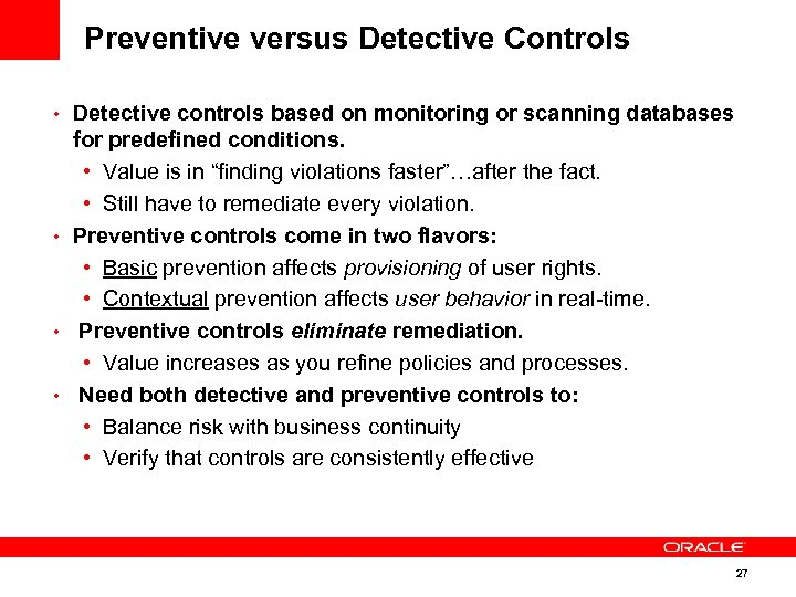 Preventive versus Detective Controls • Detective controls based on monitoring or scanning databases for