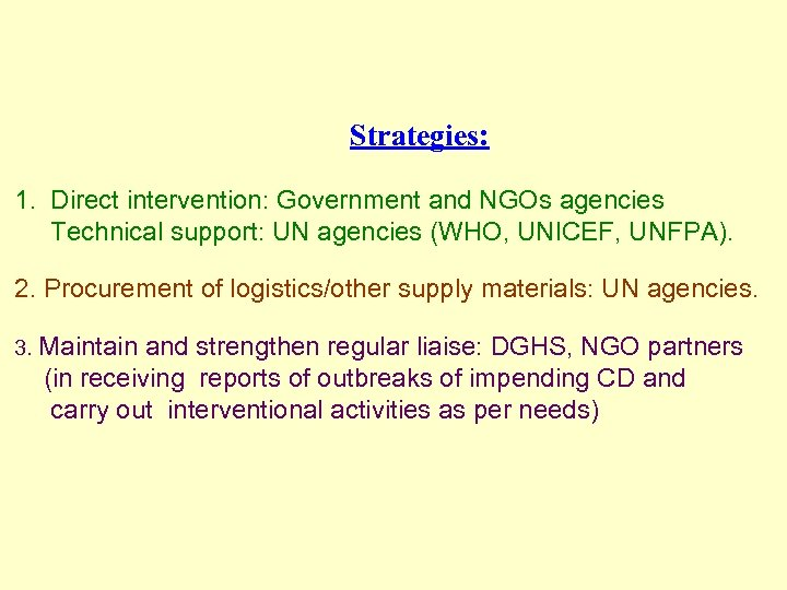 Strategies: 1. Direct intervention: Government and NGOs agencies Technical support: UN agencies (WHO, UNICEF,