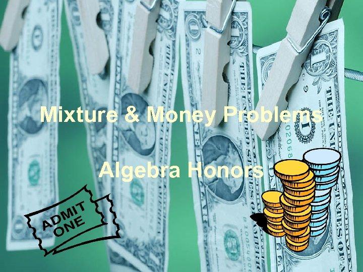 Mixture & Money Problems Algebra Honors