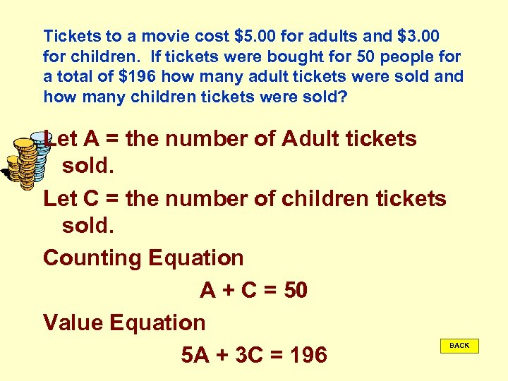Tickets to a movie cost $5. 00 for adults and $3. 00 for children.