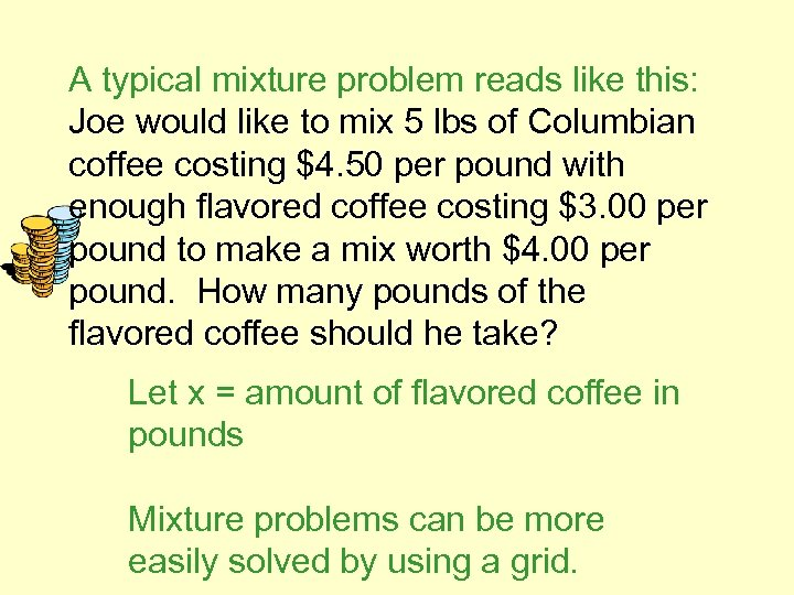 A typical mixture problem reads like this: Joe would like to mix 5 lbs