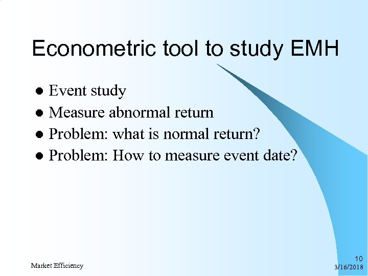 Econometric tool to study EMH Event study l Measure abnormal return l Problem: what