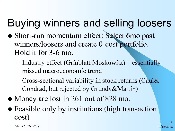 Buying winners and selling loosers l Short-run momentum effect: Select 6 mo past winners/loosers