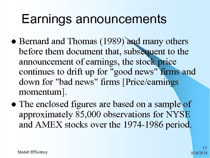 Earnings announcements Bernard and Thomas (1989) and many others before them document that, subsequent