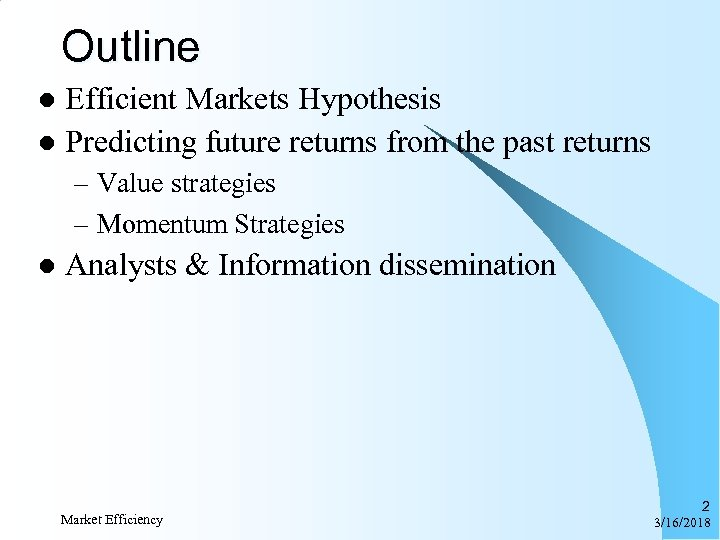 Outline Efficient Markets Hypothesis l Predicting future returns from the past returns l –