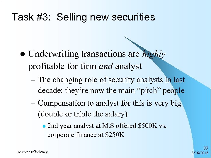 Task #3: Selling new securities l Underwriting transactions are highly profitable for firm and