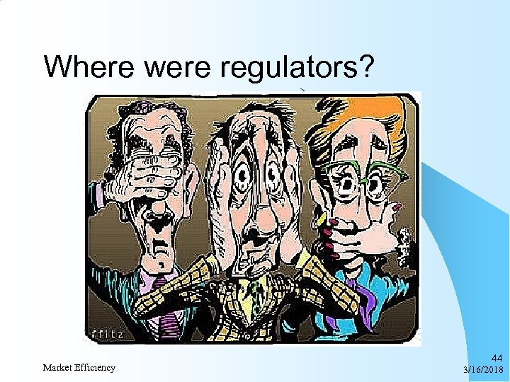 Where were regulators? Market Efficiency 44 3/16/2018