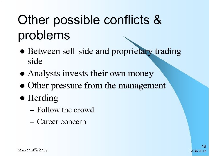 Other possible conflicts & problems Between sell-side and proprietary trading side l Analysts invests