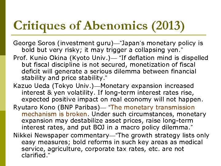 """Critiques of Abenomics (2013) George Soros (investment guru)—""""Japan's monetary policy is bold but very"""