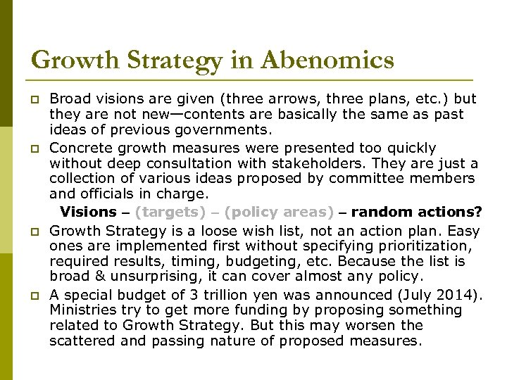 Growth Strategy in Abenomics p p Broad visions are given (three arrows, three plans,