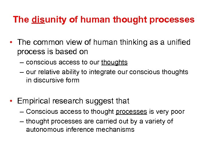 The disunity of human thought processes • The common view of human thinking as