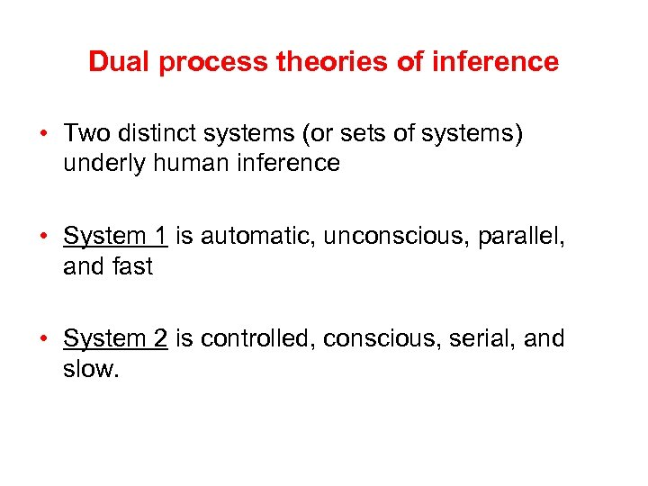 Dual process theories of inference • Two distinct systems (or sets of systems) underly