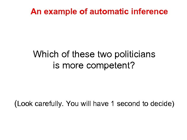 An example of automatic inference Which of these two politicians is more competent? (Look