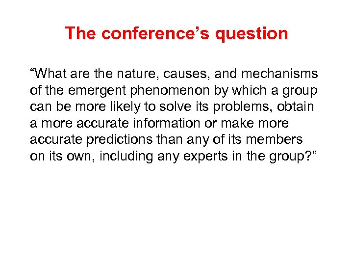 """The conference's question """"What are the nature, causes, and mechanisms of the emergent phenomenon"""