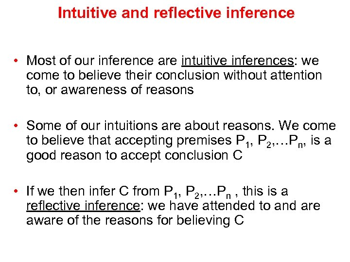 Intuitive and reflective inference • Most of our inference are intuitive inferences: we come