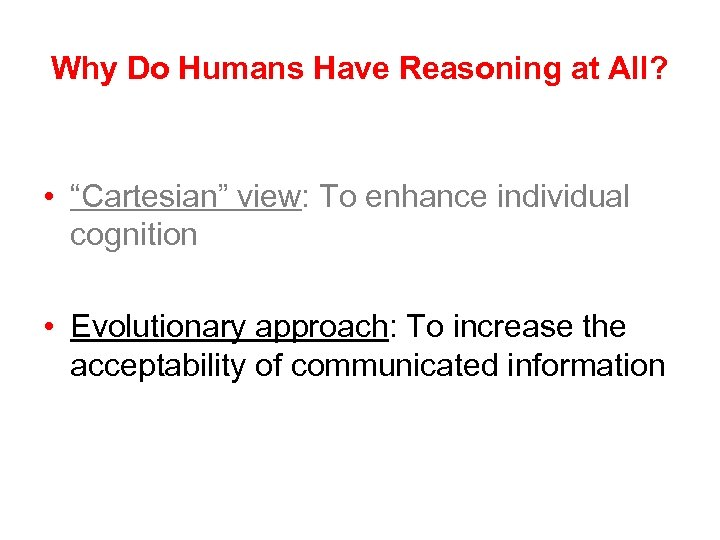 """Why Do Humans Have Reasoning at All? • """"Cartesian"""" view: To enhance individual cognition"""