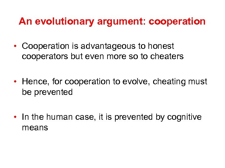 An evolutionary argument: cooperation • Cooperation is advantageous to honest cooperators but even more