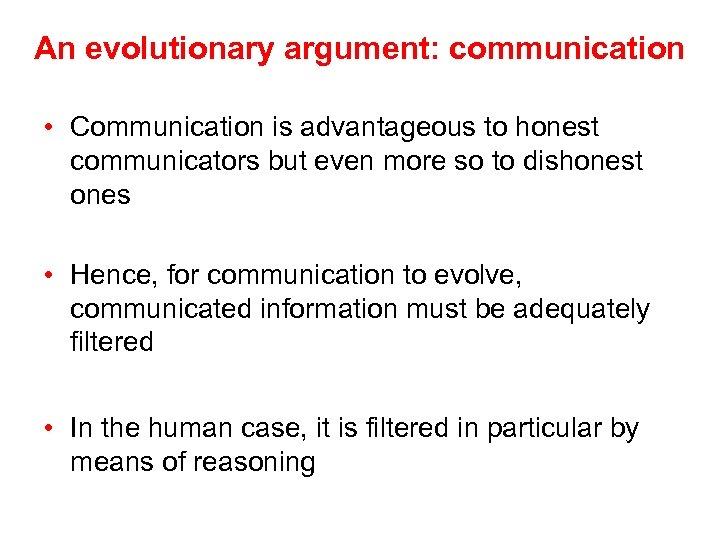 An evolutionary argument: communication • Communication is advantageous to honest communicators but even more