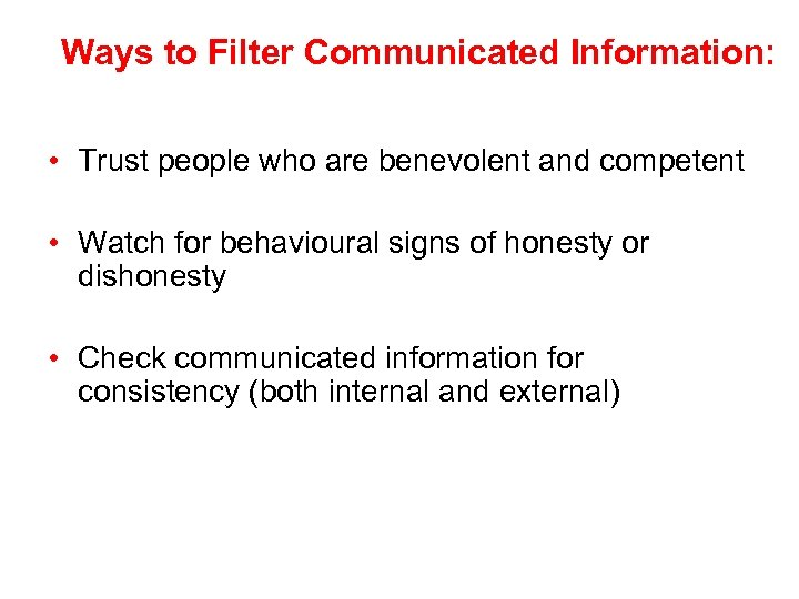 Ways to Filter Communicated Information: • Trust people who are benevolent and competent •