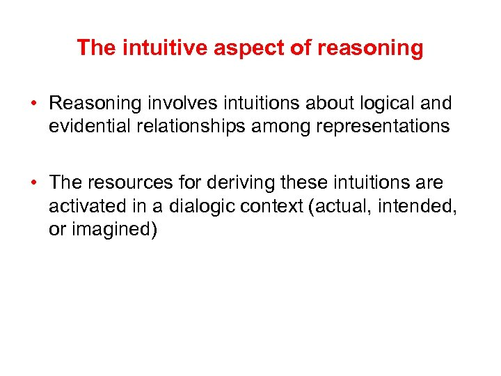 The intuitive aspect of reasoning • Reasoning involves intuitions about logical and evidential relationships
