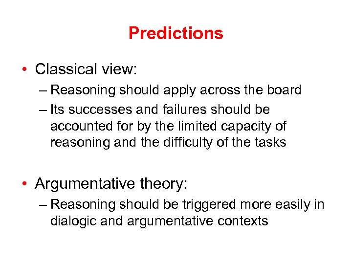 Predictions • Classical view: – Reasoning should apply across the board – Its successes