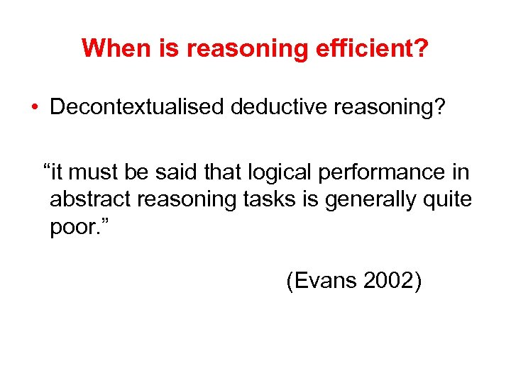 """When is reasoning efficient? • Decontextualised deductive reasoning? """"it must be said that logical"""